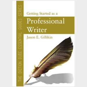 The Diction Dude Essential Guide to Getting Started as a Professional Writer (Print)